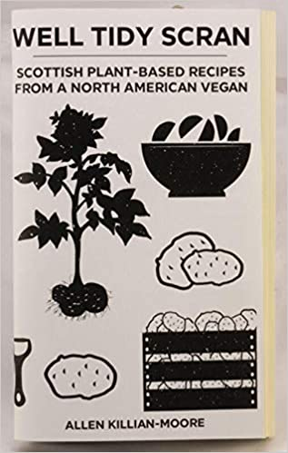 Well Tidy Scran Scottish Plant-Based Recipes From a North American Vegan by Allen Killian-Moore