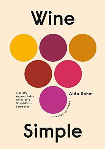 Wine Simple: A Totally Approachable Guide from a World-Class Sommelier by Aldo Sohm with Christine Muhlke