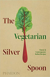 The Vegetarian Silver Spoon Classic and Contemporary Italian Recipes by the Silver Spoon Kitchen
