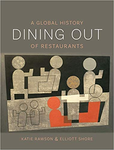 Dining Out A Global History of Restaurants by Katie Rawson & Elliott Shore