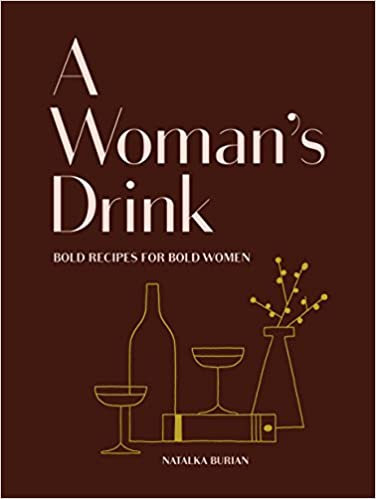 A Woman's Drink Bold Recipes For Bold Women by Natalka Burian
