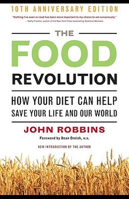 Food Revolution  How Your Diet Can Help Save Your Life and Our World  Anniversary  by John Robbins