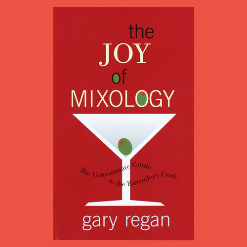 The Joy of Mixology The Consummate Guide to the Bartender's Craft by Gary Regan