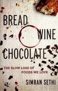 Bread  Wine  Chocolate The Slow Loss of Foods We Love by Simran Sethi
