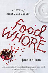 Food Whore (A Novel of Dining and Deceit) by Jessica Tom