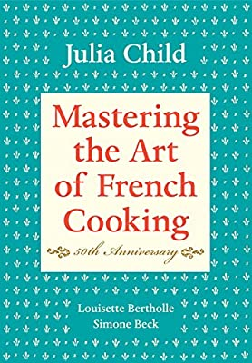 Mastering the Art of French Cooking (50th Anniversary) by Julia Child