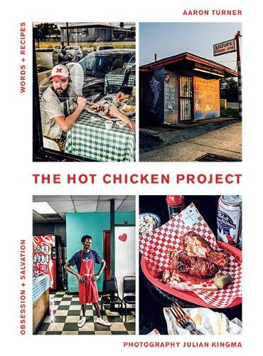 The Hot Chicken Project Words + Recipes - Obsession + Salvation - Spice + Fire by Aaron Turner
