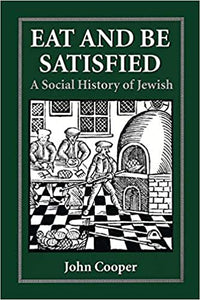 Eat and Be Satisfied A Social History of Jewish Food by John Cooper