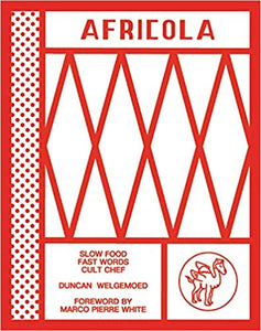 Africola Slow Food Fast Words Cult Chef by Duncan Welgemoed