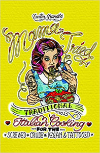 Mama Tried Traditional Italian Cooking For the Screwed, Crude, Vegan & Tattooed by Cecilia Granata