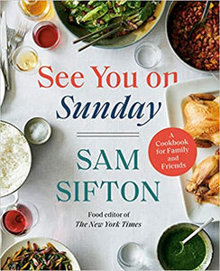 See You On Sunday A Cookbook For Family and Friends by Sam Sifton