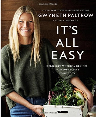 It's All Easy  Delicious Weekday Recipes for the Super Busy Home Cook by Gwyneth Paltrow