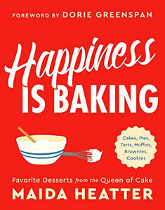 Happiness Is Baking (Favorite Desserts From the Queen of Cake) by Maida Heatter