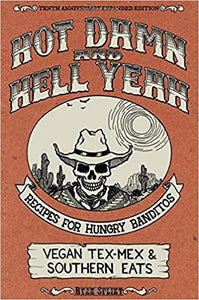 Hot Damn and Hell Yeah Recipes For Hungry Banditos Vegan Tex-Mex and Southern Eats by Ryan Splint