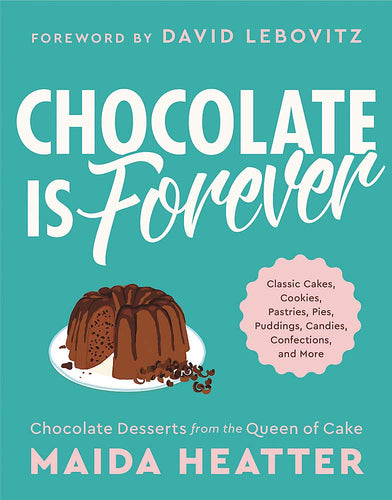 Chocolate Is Forever: Classic Cakes, Cookies, Pastries, Pies, Puddings, Candies, Confections, and More by Maida Heatter