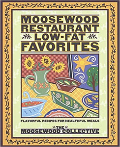 Moosewood Restaurant Low Fat Favorites  Flavorful Recipes for Healthful Meals by Moosewood Collective