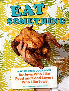Eat Something A Wise Sons Cookbook For Jews Who Like Food and Food Lovers Who Like Jews by Evan Bloom and Rachel Levin