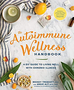 The Autoimmune Wellness Handbook A DIY Guide to Living Well with Chronic Illness by Mickey Trescott