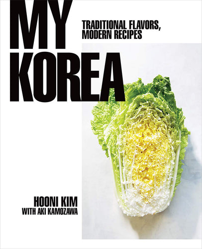 My Korea Traditional Flavors, Modern Recipes by Hooni Kim
