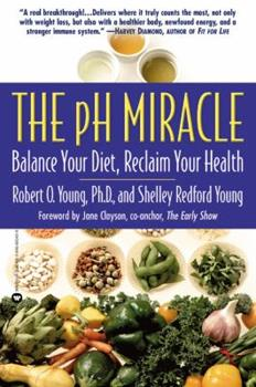 pH Miracle Balance Your Diet  Reclaim Your Health  Revised  Updated  by Robert O Young
