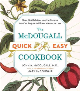 McDougall Quick and Easy Cookbook  Over 300 Delicious Low Fat Recipes You Can Prepare in Fifteen Minutes or Less by John A McDougall
