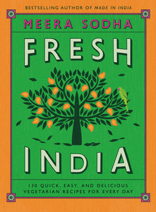 Fresh India 130 Quick, Easy, and Delicious Vegetarian Recipes For Every Day by Meera Sodha