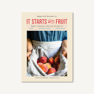 It Starts with Fruit Simple Techniques and Delicious Recipes for Jams, Marmalades, and Preserves by Jordan Champagne