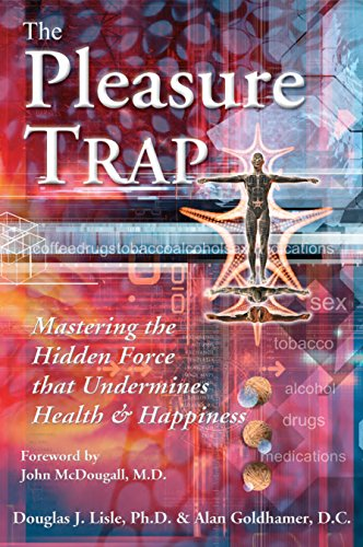 Pleasure Trap  Mastering the Hidden Force That Undermines Health and Happiness by Douglas J   Lisle
