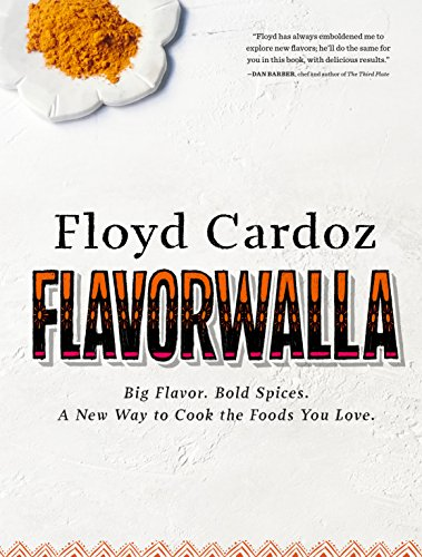 Floyd Cardoz Flavorwalla Big Flavor  Bold Spices  a New Way to Cook the Foods You Love  by Floyd  Cardoz