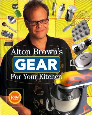Alton Brown's Gear for Your Kitchen by Alton Brown