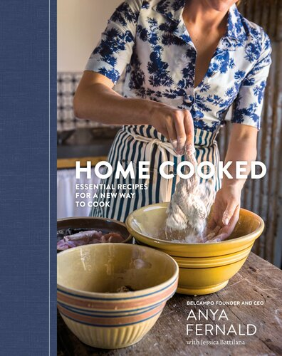Home Cooked  Essential Recipes for a New Way to Cook by Anya Fernald