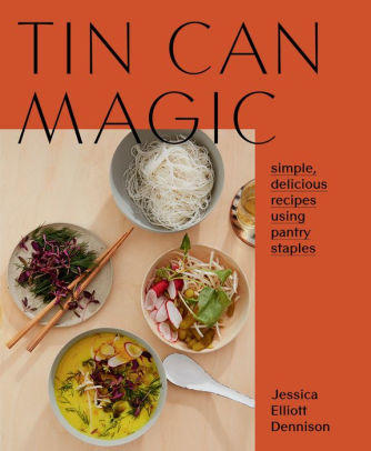 Tin Can Magic Simple Delicious Recipes Using Pantry Staples by Jessica Elliott Dennison