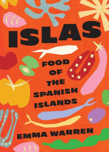Islas Food of the Spanish Islands by Emma Warren