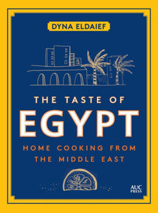 The Taste of Egypt Home Cooking From the Middle East by Dyna Eldaief