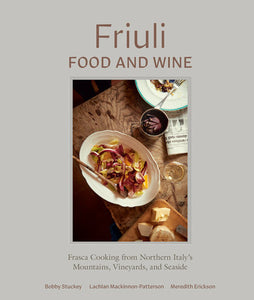 Friuli Food and Wine: Frasca Cooking from Northern Italy's Mountains, Vineyards, and Seaside by Bobby Stuckey, Lachlan Mackinnon-Patterson, Meredith Erickson