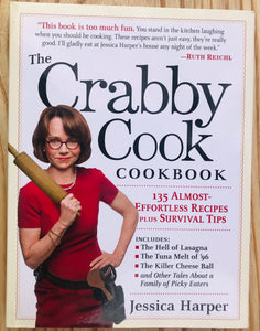 The Crabby Cook Cookbook 135 Almost-Effortless Recipes Plus Survival Tips by Jessica Harper