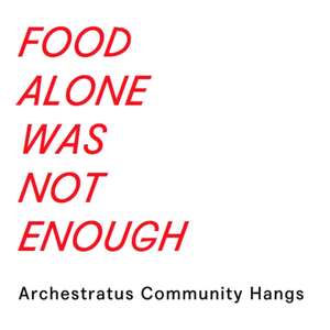 WEDNESDAYS at 8p / FOOD ALONE WAS NOT ENOUGH: Archestratus Community Hangs