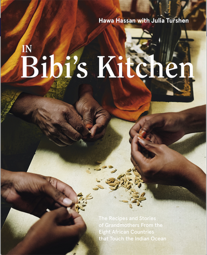 In Bibi's Kitchen: The Recipes and Stories of Grandmothers From the Eight African Countries that Touch the Indian Ocean by Hawa Hassan