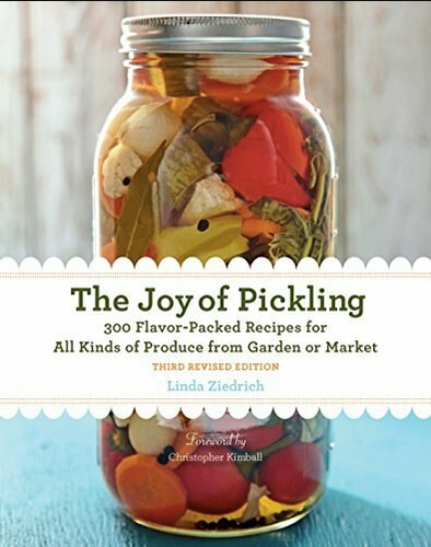 The Joy of Pickling, 3rd Edition: 300 Flavor-Packed Recipes for All Kinds of Produce from Garden or Market by Linda Ziedrich
