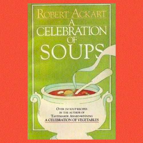 A Celebration of Soups by Robert C Ackart