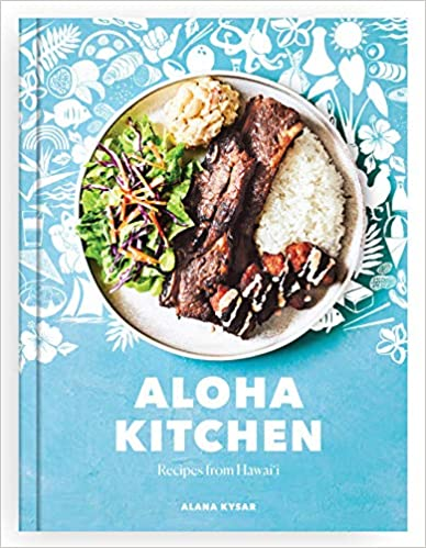 Aloha Kitchen Recipes From Hawai'i by Alana Kysar