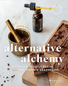 Alternative Alchemy Recipes & Mindful Baking With CBD, Herbs & Adaptogens by Jamie Hall