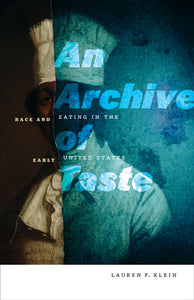 An Archive of Taste: Race and Eating in the Early United States by Lauren F. Klein
