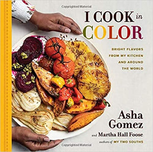I Cook in Color Bright Flavors From My Kitchen and Around the World by Asha Gomez
