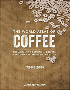 The World Atlas of Coffee Second Edition by James Hoffmann