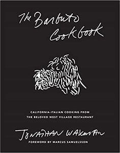The Barbuto Cookbook California-Italian Cooking From the Beloved West Village Restaurant by Jonathan Waxman