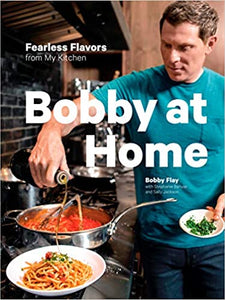 Bobby At Home Fearless Flavors From My Kitchen by Bobby Flay