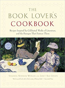 The Book Lover's Cookbook yRecipes Inspired by Celebrated Works of Literature, and the Passages That Feature Them by Shaundra Kennedy Wenger