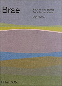 Brae Recipes and Stories from the Restaurant by Dan Hunter