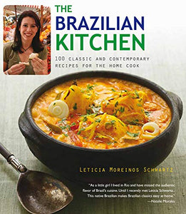 The Brazilian Kitchen 100 Classic and Contemporary Recipes For the Home Cook by Leticia Moreinos Schwartz